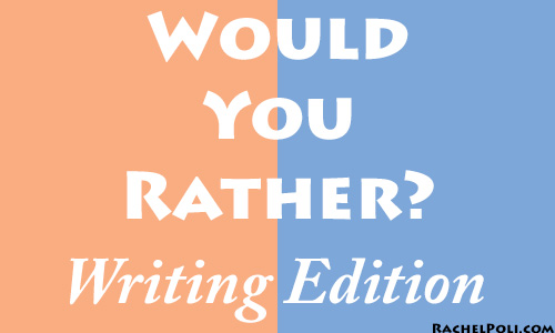 Would You Rather Writing Edition Rachel Poli