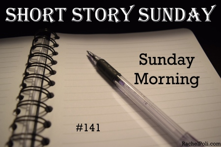Short Story Sunday 141: Sunday Morning