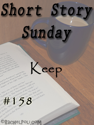 Short Story Sunday: Keep